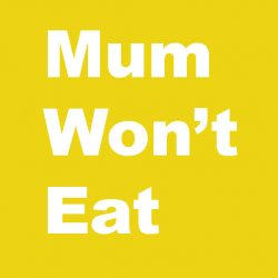 Mum won't eat